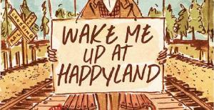 wake me up at happyland