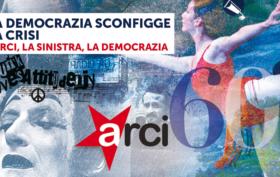 Arci la democrazia sconfigge la crisi